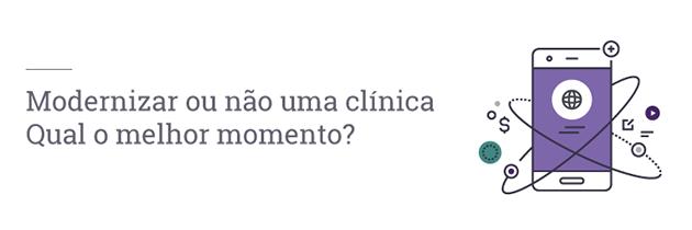 Modernizar ou não uma clínica. Qual o melhor momento?