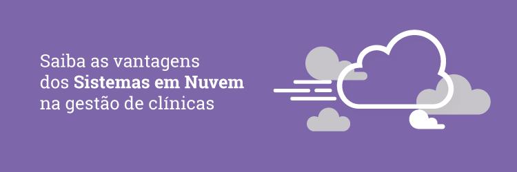 Saiba quais são as vantagens em utilizar sistemas de nuvem na gestão de clínicas.