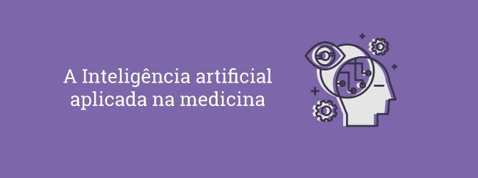 A inteligência artificial aplicada na medicina