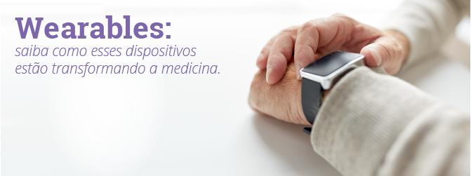 Wearables: saiba como esses dispositivos estão transformando a medicina