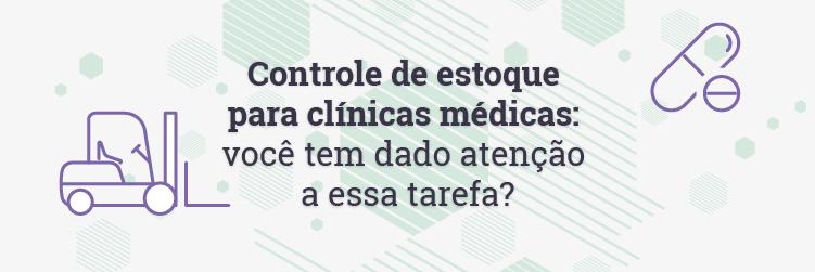 Controle de estoques para clínicas médicas você tem dado atenção a essa tarefa