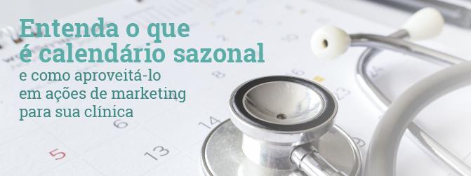 Entenda o que é o calendário sazonal e como aproveitá-lo em ações de marketing para sua clínica