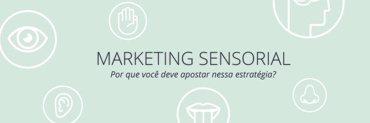 Marketing Sensorial Por que você deve apostar nessa estratégia