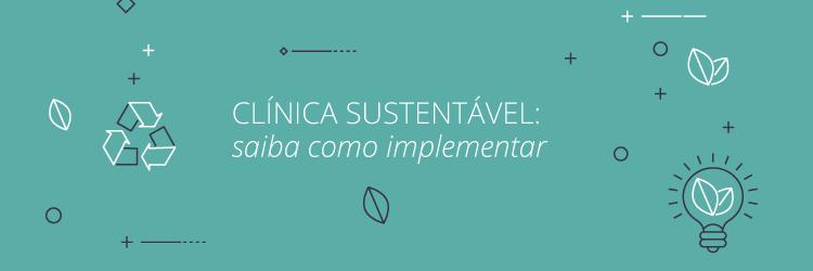 Clínica sustentável saiba como implementar