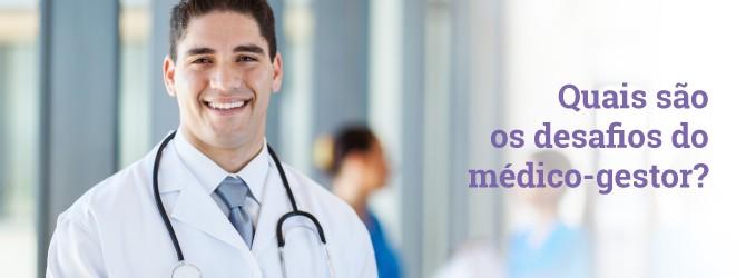 Quais são os desafios do médico-gestor