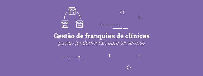 Gestão de franquias de clínicas 6 passos fundamentais para ter sucesso